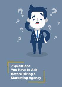 7 Questions You Have to Ask When Hiring an Agency