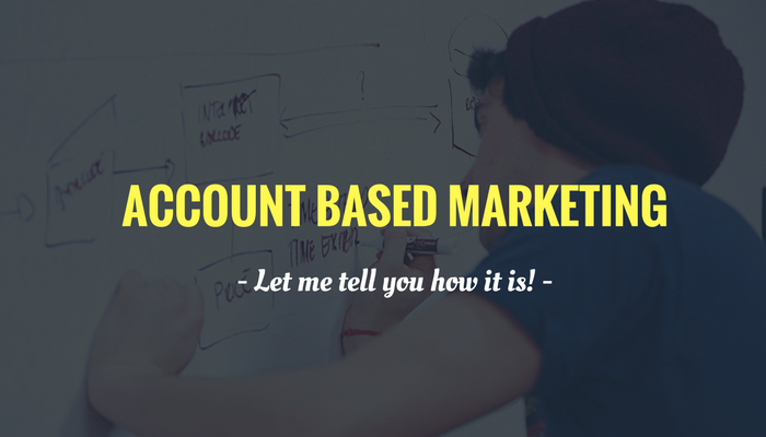 Account Based Marketing: Let Me Tell You How It Is