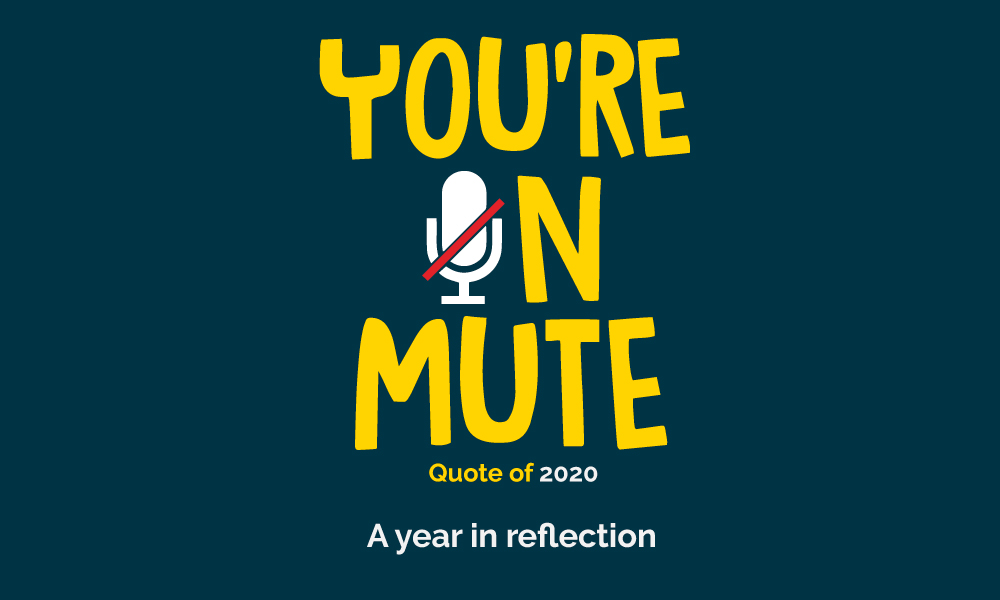 A year in reflection-you're  on mute, quote of 2020